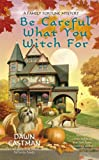 Dawn Eastman Be Careful What You Witch for (Family Fortune Mystery)
