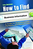 img - for How to Find Business Information: A Guide for Businesspeople, Investors, and Researchers by Heckman, Lucy (2011) Hardcover book / textbook / text book