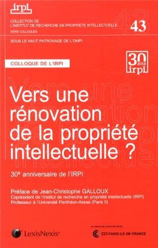 Vers une rénovation de la propriété intellectuelle, Tome 43 : Actes du colloque 28 Novembre 2012