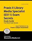 Praxis II Library Media Specialist (0311) Exam Secrets Study Guide: Praxis II Test Review for the Pr