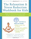 The Relaxation & Stress Reduction Workbook for Kids: Help for Children to Cope with Anxiety and Fear