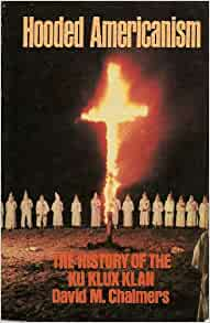 the history of the ku klux klan based on david chalmers hooded americanism Available in the national library of hooded americanism : the history of the ku hooded americanism : the history of the ku klux klan / david m chalmers duke.