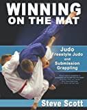 Winning on the Mat: Judo, Freestyle Judo And Submission Grappling