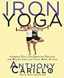Iron Yoga:Combine Yoga and Strength Training for Weight Loss and Total Body Fitness