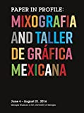 img - for Paper in Profile: Mixografia and Taller de Gr fica Mexicana book / textbook / text book