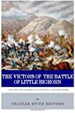 Charles River Editors The Victors of the Battle of Little Bighorn: The Lives and Legacies of Sitting Bull and Crazy Horse