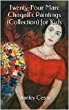 Twenty-Four Marc Chagalls Paintings (Collection) for Kids
