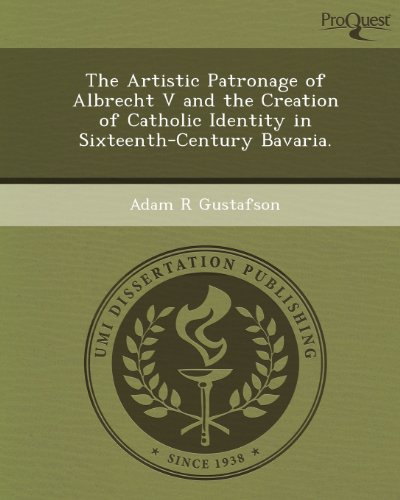The Artistic Patronage of Albrecht V and the Creation of Catholic Identity in Sixteenth-Century Bavaria