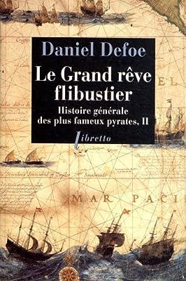 Histoire générale des plus fameux pyrates, Tome 2 : Le grand rêve flibustier par Daniel Defoe