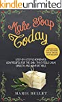 Make Soap Today: Step-By-Step 50 Home...