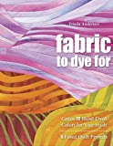 Read Fabric To Dye For: Create 72 Hand-Dyed Colors for Your Stash, 5 Fused Quilt Projects on-line