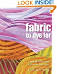 Fabric To Dye For: Create 72 Hand-Dye...