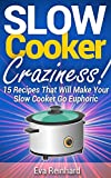 Slow Cooker Craziness! 15 Recipes That Will Make Your Slow Cooker Go Euphoric (Overnight Cooking, Crock-Pot, Casseroles)
