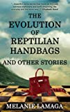 The Evolution of Reptilian Handbags and Other Stories