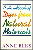 A Handbook of Dyes from Natural Materials (0684178931) by Bliss, Anne
