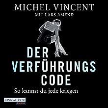 Der Verführungscode: So kannst du jede kriegen Hörbuch von Michel Vincent, Lars Amend Gesprochen von: Charles Rettinghaus