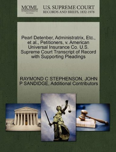 Pearl Detenber, Administratrix, Etc., et al., Petitioners, v. American Universal Insurance Co. U.S. Supreme Court Transcript of Record with Supporting Pleadings