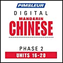 Chinese (Man) Phase 2, Unit 16-20: Learn to Speak and Understand Mandarin Chinese with Pimsleur Language Programs Audiobook by  Pimsleur Narrated by  Pimsleur