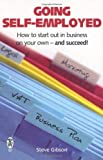 img - for Going Self-employed: How to Start Out in Business on Your Own - and succeed! by Gibson, Steve (2008) Paperback book / textbook / text book