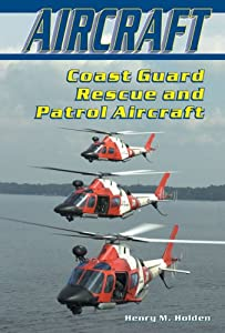 Coast Guard Rescue and Patrol Aircraft (Aircraft (Enslow)) Henry M. Holden