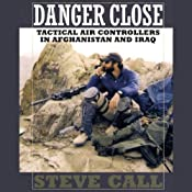 Danger Close: Tactical Air Controllers in Afghanistan and Iraq | [Steve Call]