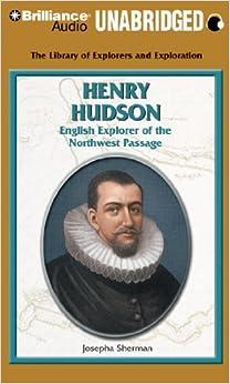 Henry Hudson: English Explorer of the Northwest Passage ...