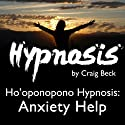 Ho'oponopono Hypnosis: Anxiety Help  by Craig Beck Narrated by Craig Beck