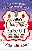 Bella's Christmas Bake Off: A fabulously funny, feel good Christmas read