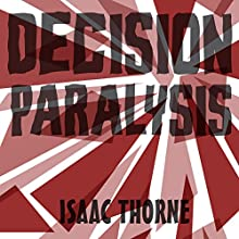 Decision Paralysis Audiobook by Isaac Thorne Narrated by Isaac Thorne