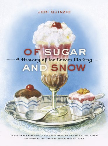 Of Sugar and Snow: A History of Ice Cream Making (California Studies in Food and Culture) by Jeri Quinzio