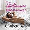 The Billionaire Matchmaker Audiobook by Charlotte Byrd Narrated by Scott Kay, Brooke Nickerson, Christie Smith