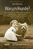 Warum Hunde?: Die erstaunliche Geschichte des besten Freunds des Menschen - ein historischer, wissenschaftlicher, philosophischer und politischer Streifzug (German Edition)