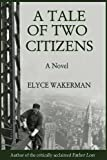 Elyce Wakerman A Tale of Two Citizens