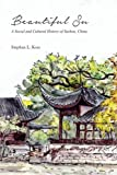 Beautiful Su: A Social and Cultural History of Suzhou, China