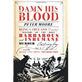 Damn His Blood: Being a True and Detailed History of the Most Barbarous and Inhumane Murder at Oddingley and the Quick and Awful Retributionby Peter Moore