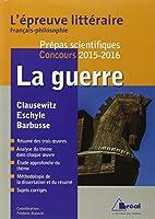 La guerre - Epreuve littéraire 2015-2016 (Thème Français Philosophie Prépas scientifiques)