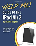 Help Me! Guide to the iPad Air 2: Step-by-Step User Guide for the Sixth Generation iPad and iOS 8