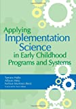 Applying Implementation Science in Early Childhood Programs and Systems
