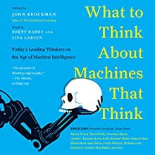 What Do You Think About Machines That Think?: Today's Leading Thinkers on the Age of Machine Intelligence | Livre audio Auteur(s) : John Brockman Narrateur(s) : Brett Barry, Lisa Larsen