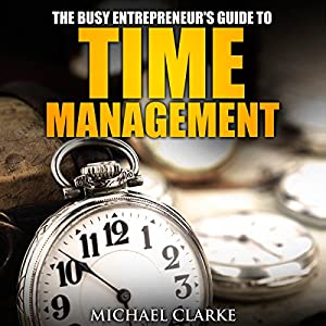 Busy Entrepreneur's Guide to Time Management Audiobook