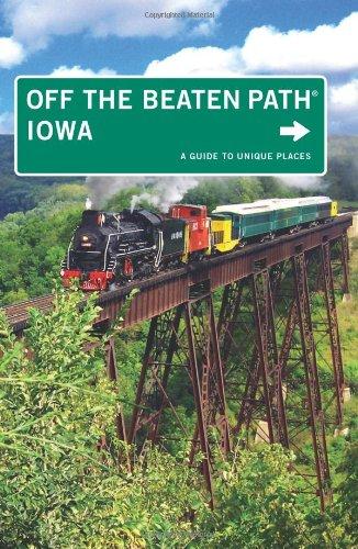 Iowa Off The Beaten Path®: A Guide To Unique Places (Off The Beaten Path Series)