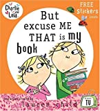 Charlie and Lola: But Excuse Me That is My Book - Lauren Child