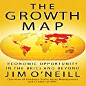The Growth Map: Economic Opportunity in the BRICs and Beyond (       UNABRIDGED) by Jim O'Neill Narrated by Walter Dixon
