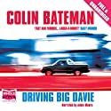 Driving Big Davie (       UNABRIDGED) by Colin Bateman Narrated by Adam Moore