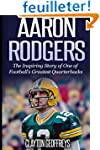 Aaron Rodgers: The Inspiring Story of...