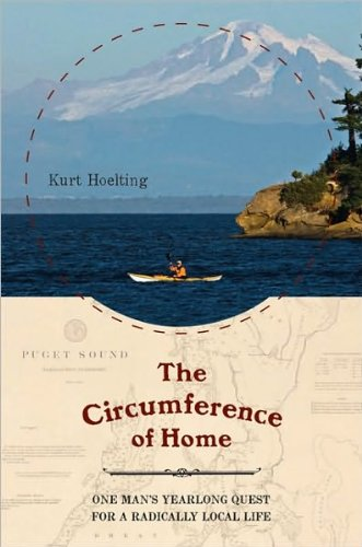 Kurt Hoelting'sThe Circumference of Home: One Man's Yearlong Quest for a Radically Local Life [Hardcover](2010) PDF