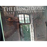 French Chateau: Life, Style, Tradition