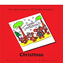 The Adventures of Fluffy Monkey: Christmas (       UNABRIDGED) by Philip R. Harrison Narrated by David Gelkin