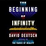 The Beginning of Infinity: Explanations That Transform the World | David Deutsch