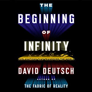 The Beginning of Infinity: Explanations That Transform the World | [David Deutsch]